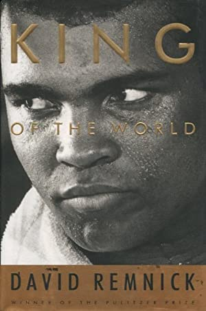 King of the World: Muhammad Ali and: David Remnick