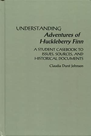 Understanding Adventures of Huckleberry Finn: A Student Casebook To Issues, Sources, And Historic...