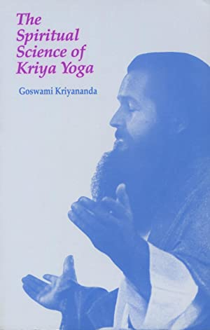 The Spiritual Science of Kriya Yoga