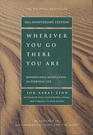 Wherever You Go, There You Are: Mindfulness Meditation in Everyday Life (10th Anniversary Edition)
