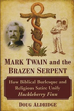 Mark Twain and the Brazen Serpent: How Biblical Burlesque and Religious Satire Unify Huckleberry ...