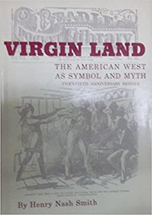 Virgin Land: The American West as Symbol and Myth
