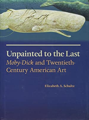 Unpainted to the Last: Moby-Dick and Twentieth-Century: Elizabeth A. Schultz