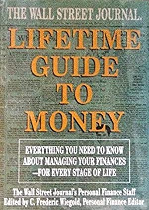 The Wall Street Journal Lifetime Guide to Money: Everything You Need to Know About Managing Your ...