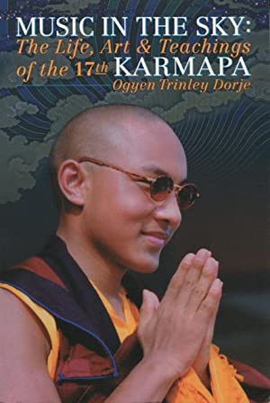 Music in the Sky: The Life, Art, and Teachings of the 17th Karmapa Ogyen Trinley Dorje