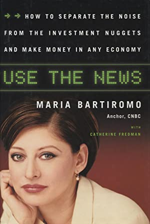 Use the News: How to Separate the Noise from the Investment Nuggets and Make Money in Any Econony
