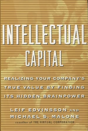 Intellectual Capital: Realizing Your Company's True Value: Edvinsson, Leif;Malone, Michael