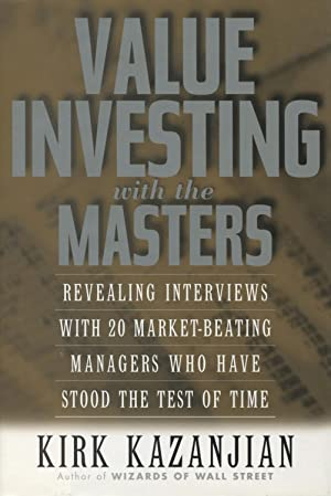 Value Investing With the Masters: Revealing Interviews With 20 Market-Beating Managers Who Have S...