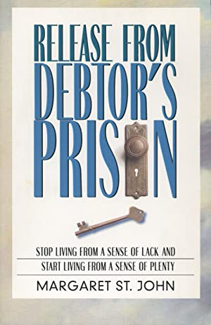 Release from Debtor's Prison: Achieving Financial Freedom-A Proven Formula for Changing the Attit...