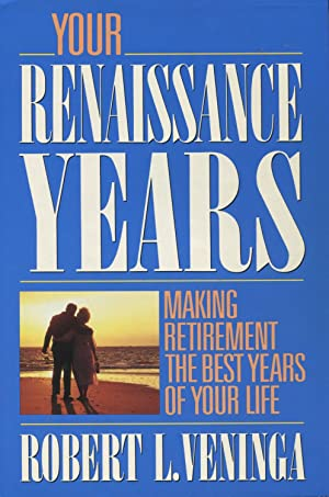 Your Renaissance Years: Making Retirement the Best Years of Your Life