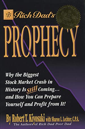 Rich Dad's Prophecy: Why the Biggest Stock Market Crash in History Is Still Coming.and How You Ca...