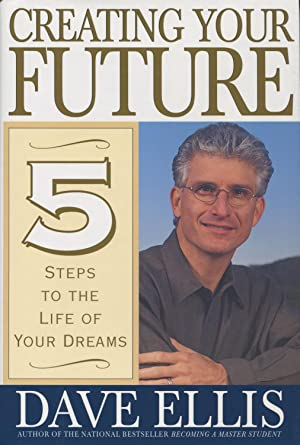 Creating Your Future: Five Steps to the Life of Your Dreams