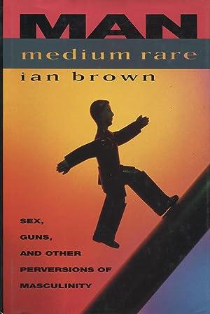 Man Medium Rare: Sex, Guns, and Other: Brown, Ian
