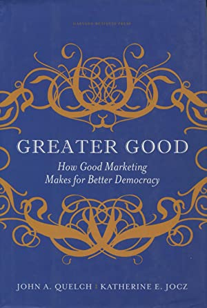 Greater Good: How Good Marketing Makes For: Quelch, John A
