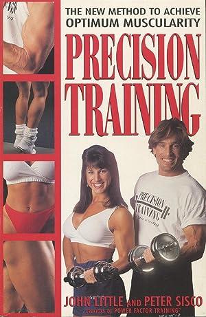 Precision Training: The New Method to Achieve: Little, John;Sisco, Peter
