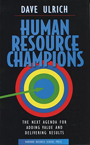Human Resource Champions: The Next Agenda For: Ulrich, Dave