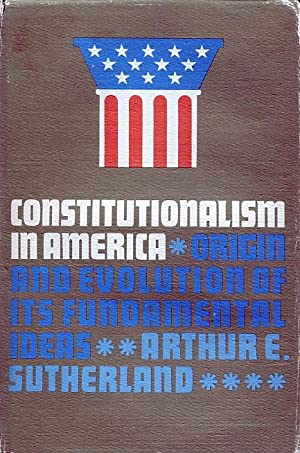Constitutionalism In America: Origin And Evolution Of Its Fundamental Ideas