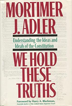 We Hold These Truths: Understanding the Ideas and Ideals of the Constitution