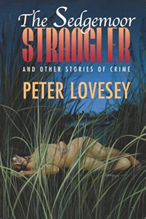 The Sedgemoor Strangler And Other Stories Of Crime