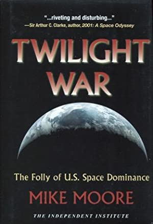 Twilight War: The Folly of U.S. Space Dominance