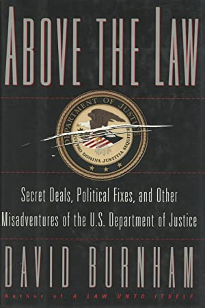 Above The Law:: Secret Deals, Political Fixes, and Other Misadventures of the U.S. Department of ...