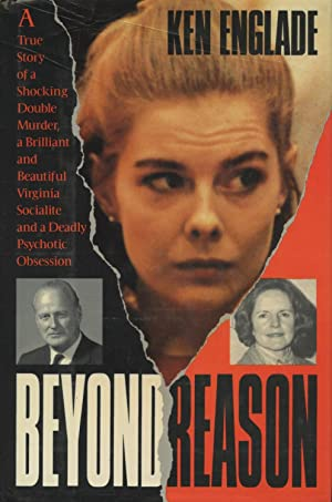 Beyond Reason: The True Story of a Shocking Double Murder, a Brilliant and Beautiful Virginia Soc...