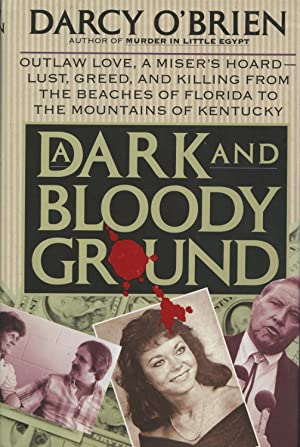 A Dark and Bloody Ground: Outlaw Love, A Miser's Hoard - Lust, Greed, And Killing From The Beache...