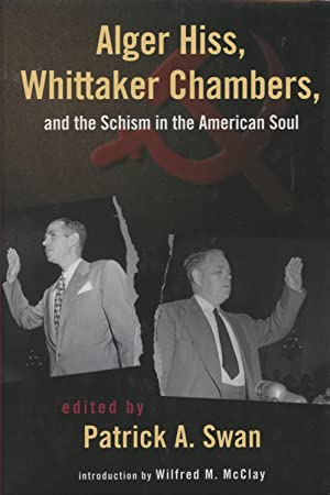 Alger Hiss, Whittaker Chambers & the Schism in the American Soul