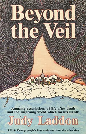 Beyond the Veil: Amazing Descriptions Of Life: Laddin, Judy