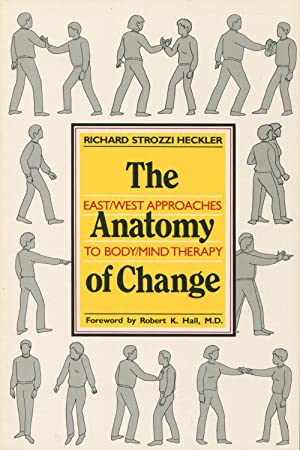 The Anatomy of Change: East/West Approaches to Body/Mind Therapy