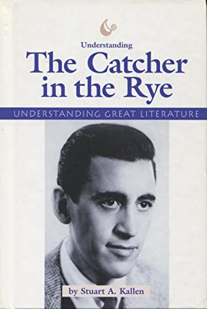 Understanding The Catcher in the Rye: Kallen, Stuart A.