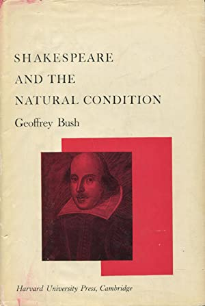 Shakespeare and the Natural Condition: Bush, Geoffrey