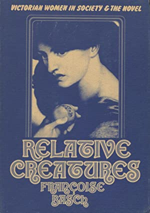 Relative Creatures: Victorian Women In Society And The Novel