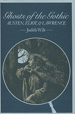Ghosts of the Gothic: Austen, Eliot & Lawrence