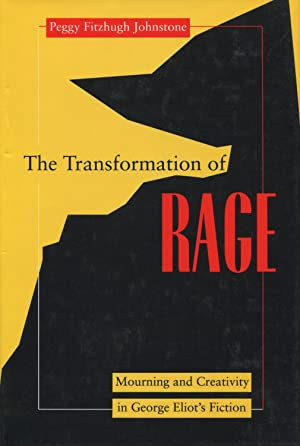 The Transformation of Rage: Mourning & Creativity in George Eliot's Fiction (Literature & Psychoa...