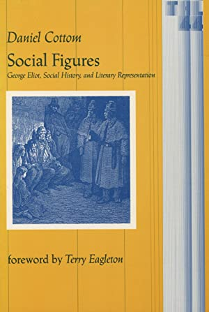 Social Figures: George Eliot, Social History & Literary Representation (Theory & History of Liter...