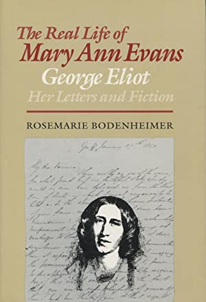 The Real Life of Mary Ann Evans: George Eliot, Her Letters & Fiction