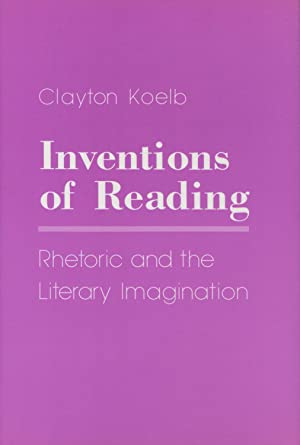 Inventions of Reading: Rhetoric and the Literary: Koelb, Clayton
