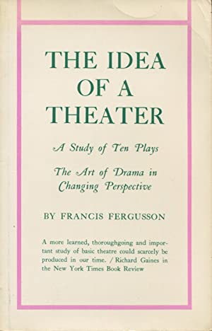 The Idea of a Theater, Study of Ten Plays: The Art of Drama in Changing Perspective