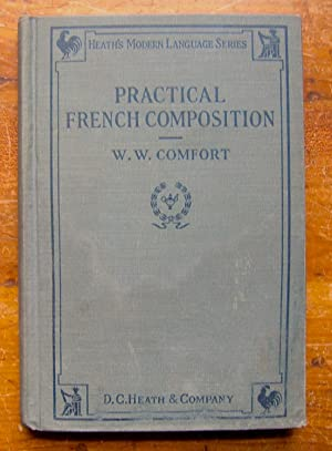 Practical French Composition. With Idioms and Vocabulary.: Comfort, William Wistar.