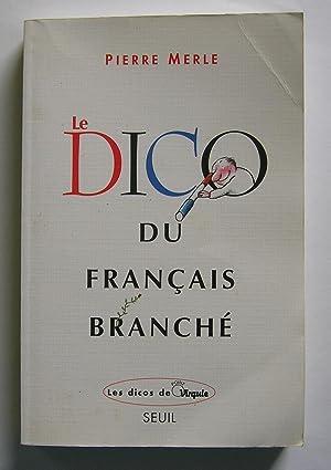 Le Dico du Francais Branche.: Merle, Pierre.