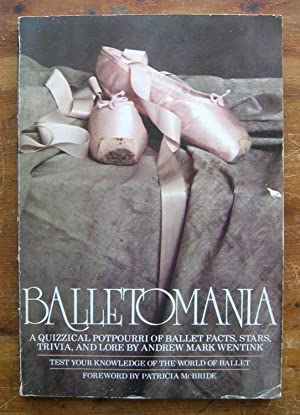 Balletomania. A Quizzical Potpourri of Ballet Facts,: Wentink, Andrew Mark.