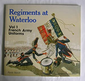 Regiments at Waterloo. Volume I. French Army: North, Rene.