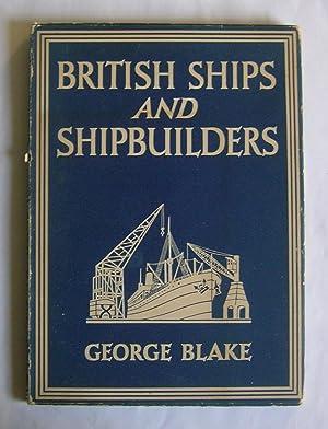 British Ships and Shipbuilders.: Blake, George.