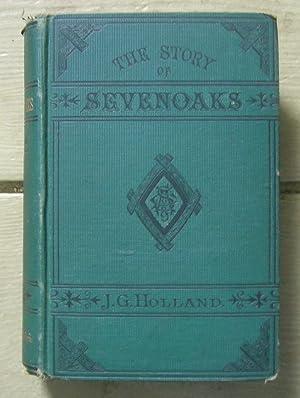 The Story of Sevenoaks. A Story of: Holland, J. G.