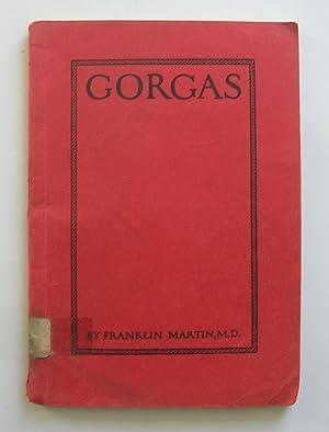 Gorgas. Major General William Crawford Gorgas, M.C.,: Martin, Franklin, M.D.