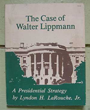 The Case of Walter Lippmann: A Presidential: LaRouche, Lyndon H.,