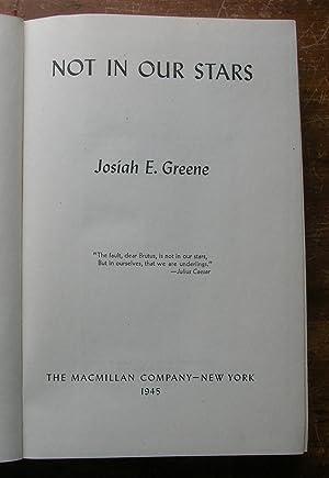 Not In Our Stars.: Greene, Josiah E.