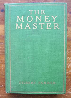 The Money Master.: Parker, Gilbert.