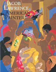 Jacob Lawrence : American Painter
